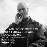 Kamikaze Space Programme @ Reclaim Your City #273 - Rinse FM Paris - 07.04.2018