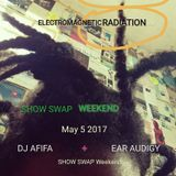 Electro Magnetic Radiation with DJ Ear Audigy | Show Swap Weekend  (MAY.5.2017)