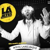White Label Radio w/ Dj LA Jesus
