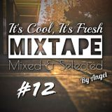 Its Cool Its Fresh #Mixtape 12# - Selected & Mixed By Angel