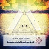 SoundLogik Radio: Logikast 006 ft. EQUATOR CLUB