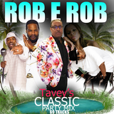 @DJROBEROB PRESENTS (A CUSTOM MADE)  TAVEY'S CLASSIC PARTY MIX