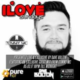 Dave Bolton Presents - ILOVE Sunday's Feat. Guest Mix From Tommy Mc Live On Pure 107 05.03.2017