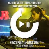 Nightlife México - Press Play (Episode 008 by Mark Ksas)