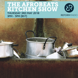 The Afrobeats Kitchen Show 3rd May 2018