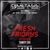 #FreshFridays EP. 36 (R&B, Hip Hop, Dancehall, Grime & Afrobeats) | Instagram @DJMETASIS