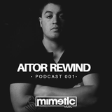 MIMETIC MUSIC PRESENTS ESSENTIAL PODCASTS 001 - AITOR REWIND
