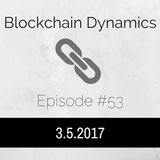 Blockchain Dynamics Episode #53 3/5/2017