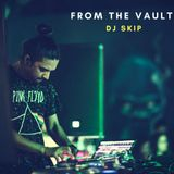 FROM THE VAULT by DJ SKIP AUG 2018