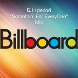 "DJ 1period ""Somethin' For EveryOne"" Billboard Mix"