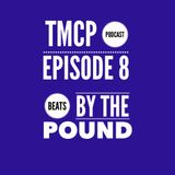 TMCP Episode 8:  Beats by the Pound
