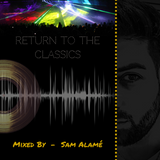 Return To The Classics - Mixed By Sam Alamé