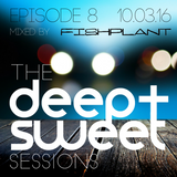 The Deep & Sweet Sessions with Fishplant - Episode 8 10.03.16