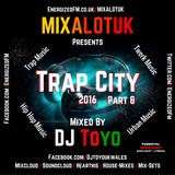 MIXALOTUK Presents - Trap City 2016 Part 08 Mixed By DJ Toyo