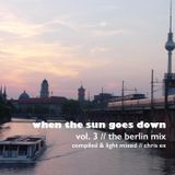 When The Sun Goes Down Volume 3 // The Berlin Session