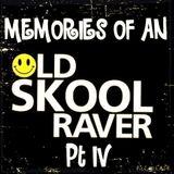 Memories Of An Oldskool Raver Pt IV