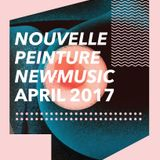 Nouvelle Peinture - New Music April 2017