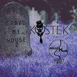Kostek - Grave My House #002 - feat. Golden Nose