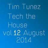 Tim Tunez - Tech the House vol.12 August 2014
