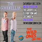 The Goodfellas Friktion & Smooth -The Wild Ones On FM / 96.9 KISS FM Special Guest Set Dec 26th 2015