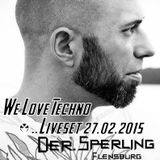 """Der Sperling"" - In The Mix @ We Love Techno - #1 - 27.02.2015"