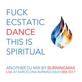 Burningmax Live :: F*ck Ecstatic Dance This Is Spiritual