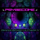 PsyBecome - Distance Between Us Chapt. IV