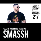 Club Killers Radio #217 - Smassh