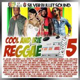Silver Bullet Sound - Cool And Irie Reggae Vol 5 (2019)