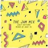 OKAY TK - THE JAM MIX (JULY EDITION)