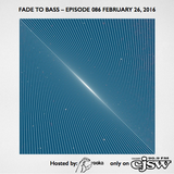 FADE TO BASS – EPISODE 086 FEBRUARY 26, 2016