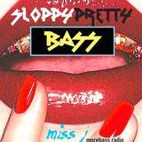 Sloppy Pretty Bass MISS J Morebass Radio
