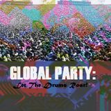 GLOBAL PARTY: Let The Drums Roar!