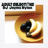 DJ Jaymz Nylon – Adult Selections #273