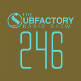 The Subfactory Radio Show #246