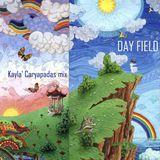 Kayla' Caryapadas mix - DAY FIELD