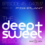 The Deep & Sweet Sessions with Fishplant - Episode 45 - 04.05.17