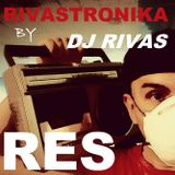 RIVASTRONIKA Electronic Sound Session by Dj Rivas RES