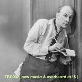 TBC032_New music & overheard at *$ |