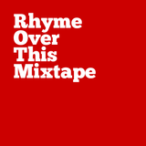 Rhyme Over This Mixtape - 2009