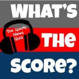 What's the Score? The Sports News Quiz #20