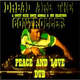 DREAD ARE THE CONTROLLER part two, Peace and Love Dub
