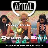 CAPITAL J - PRETTY GIRLS LOVE DRUM & BASS (VIP BASS MIX SESSION #33)