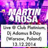 Martin Rosa - Live @ Club Platinium, Dj Adamus B-Day (Warsaw, Poland) 13.12.2014