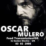 Oscar Mulero - Live @ Feed Transmission#08 In Sesion Electro, UK (03.02.2006)