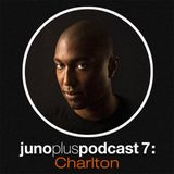 Juno Plus Podcast 07 - Charlton