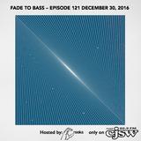 FADE TO BASS – EPISODE 121 DECEMBER 30, 2016