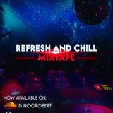 Refresh and Chill Mixtape by DJ ROO ROBERT
