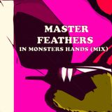 Master Feathers - In Monsters Hands (Mix)