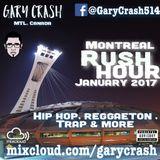 Montreal Rush Hour - Gary Crash Urban mix January 2017 (Hip-Hop/Reggaeton/Dancehall/Trap)